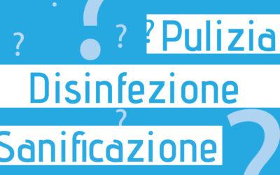 Pulizia, disinfezione, sanificazione: facciamo chiarezza